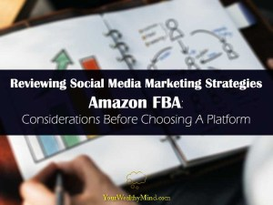 Reviewing Social Media Marketing Strategies Amazon FBA Considerations Before Choosing A Platform
