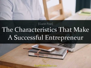 The Characteristics That Make A Successful Entrepreneur