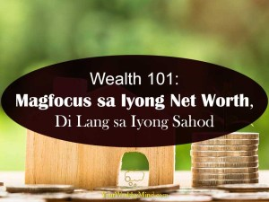 Magfocus sa Iyong Net Worth hindi Lang sa Iyong Sahod your wealthy mind