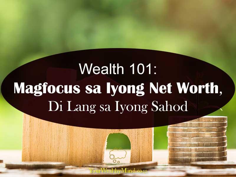 Magfocus sa Iyong Net Worth hindi Lang sa Iyong Sahod your wealthy mind