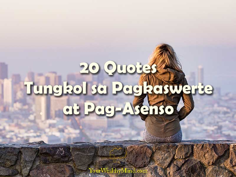 Quotes Tungkol sa Pagkaswerte at Pag Asenso your wealthy mind