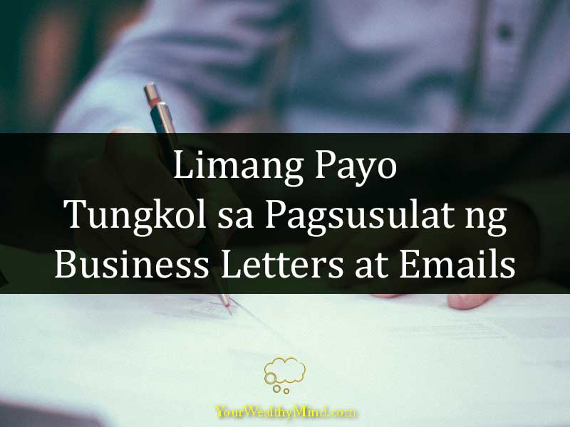 Limang Payo Tungkol sa Pagsusulat ng Business Letters at Emails your wealthy mind