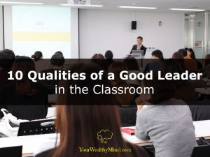 10 Qualities of a Good Leader in the Classroom