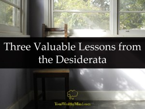 Three Valuable Lessons from the Desiderata your wealthy mind