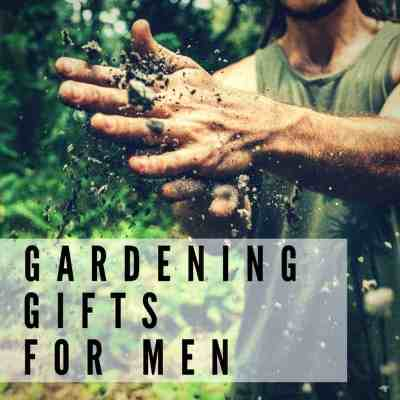 Gardening Gift Ideas For Guys Who Like To Get Dirty