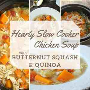 Hearty Slow Cooker Chicken Soup With Butternut Squash & Quinoa