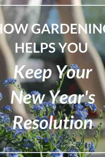 How gardening helps you keep your new year's resolution