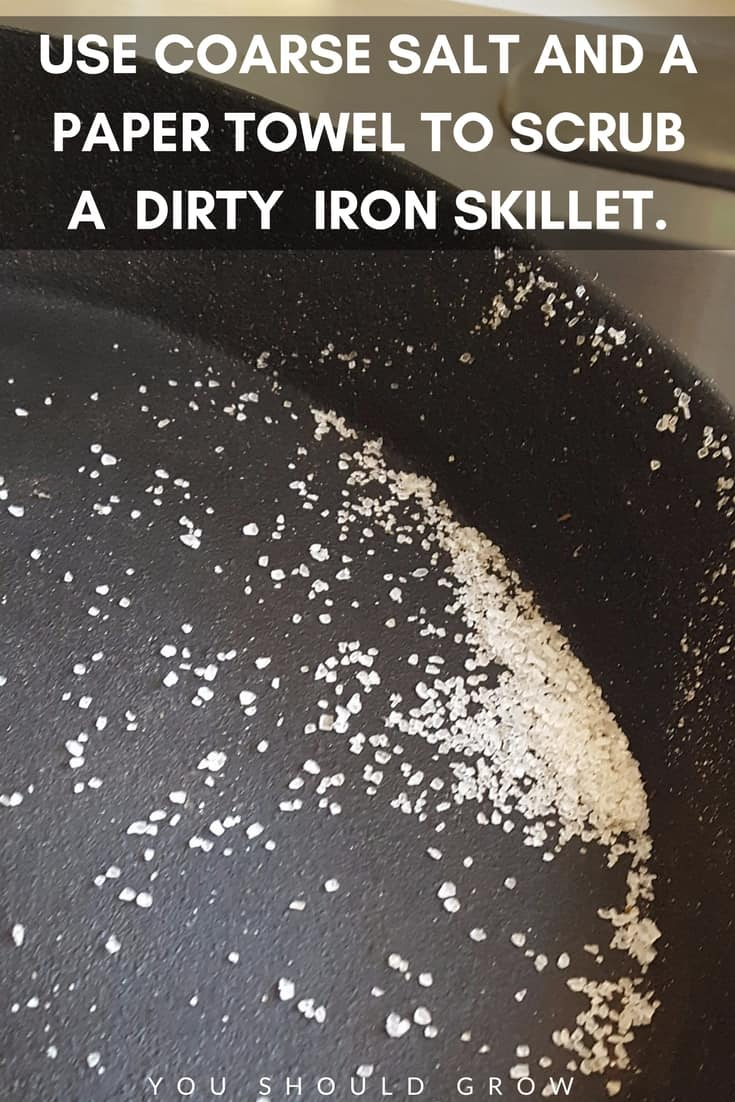 Cast iron skillet care: use coarse salt and a paper towel to scrub a dirty iron skillet