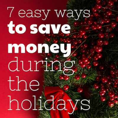 7 easy ways to save money during the holidays