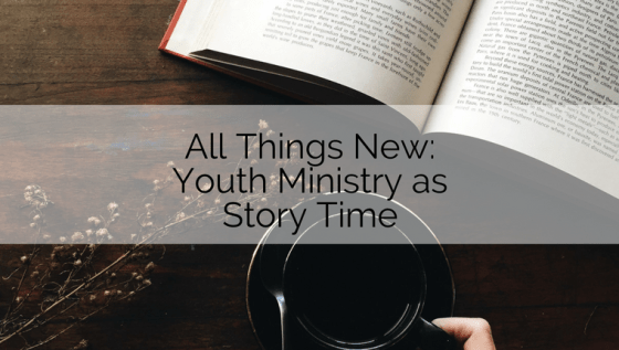 Youth Ministry as Story Time