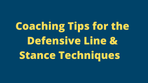Coaching Tips for the Defensive Line & Stances