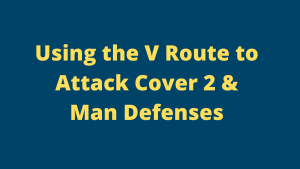 Using the V Route to Attack Cover 2 & Man Coverage