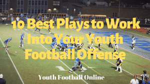 10 Best Plays to Work Into Your Youth Football Offense