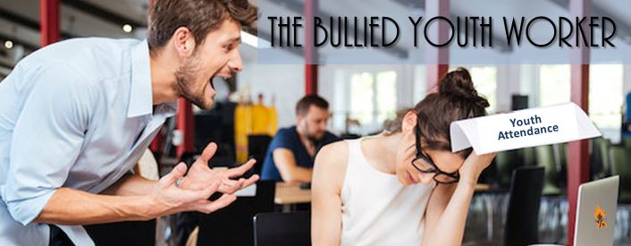 The Bullied Youth Worker  Youth Ministry Unleashed