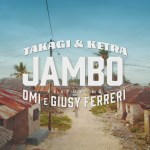 Takagi & Ketra, OMI, Giusy Ferreri – JAMBO (Official Video)