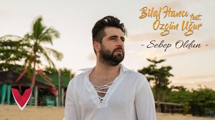 Bilal Hancı feat. Özgün Uğur – Sebep Oldun (Official Video)
