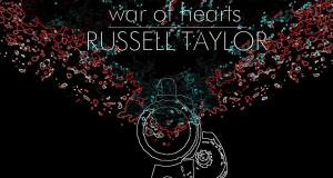 war of hearts - Russel Taylor @rsoulstar Delivers A Future Classic With WAR OF HEARTS