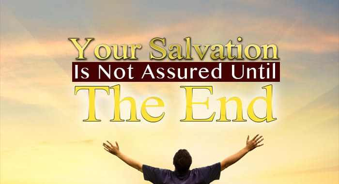 your salvation is not assured; once saved always saved