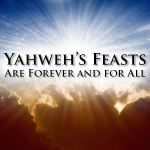 Yahweh's Feasts Are Forever and For All; biblical holy days; biblical feast days; keeping the bible feasts; the feasts in the bible; are the feasts forever?