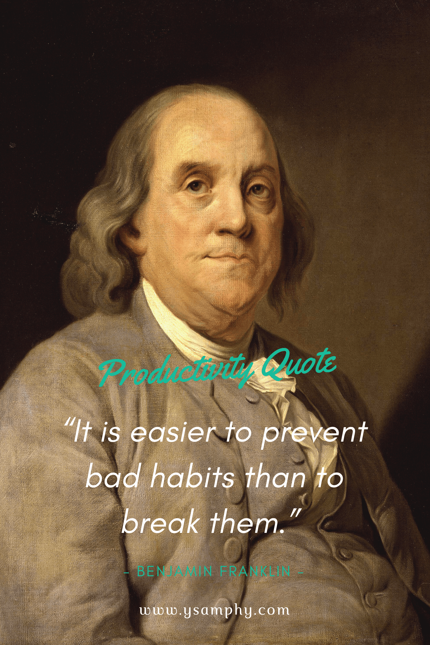 """It is easier to prevent bad habits than to break them."" ~Benjamin Franklin"