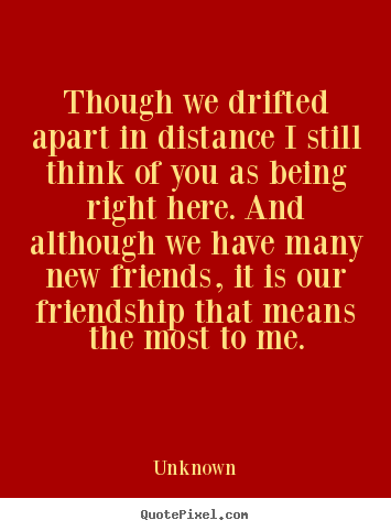 Friends Drifting Apart Quotes : friends, drifting, apart, quotes, Create, Picture, Quote, About, Friendship, Though, Drifted, Apart, Distance, Still, Think, You..