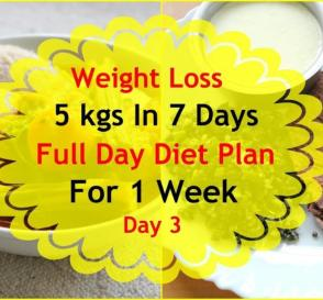How To Lose Weight Fast 5kgs In 7 Days Full Day Diet Plan For Weight Loss Lose Weight Fast Day 3