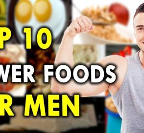 Top 10 Power Foods for Men Best Healths For Men Power Boosting Foods For men