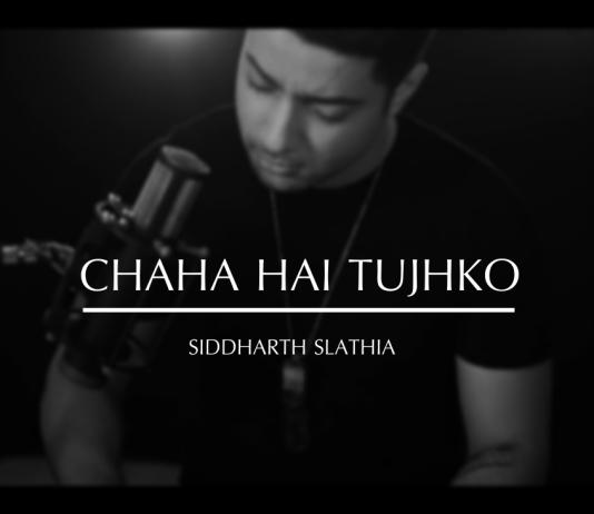 Unplugged, Chaha Hai Tujhko Chahunga Har Dum, Siddharth Slathia