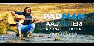 Aaj se Teri, Padman, Arijit Singh, Cover, Krunal Thakur