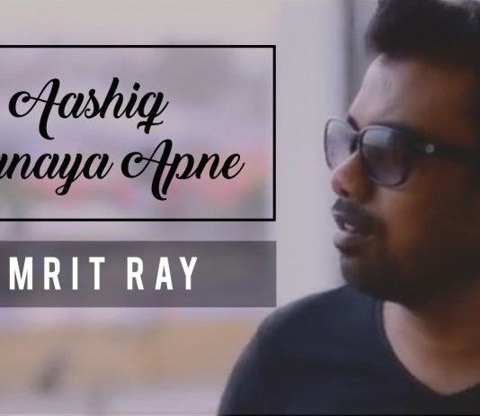 Aashiq Banaya Aapne, Cover , Amrit Ray, Hate Story IV, Remix, New Version