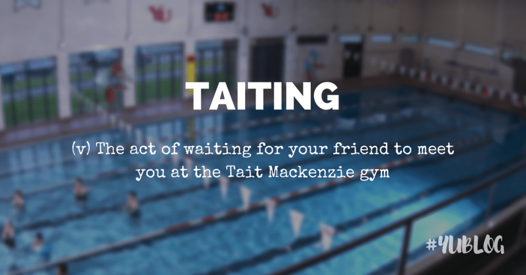 Image of Tait Mackenzie Pool. Superimposed by text that says taiting: the act of waiting for your friends to meet you at the Tait Mackenzie Gym.