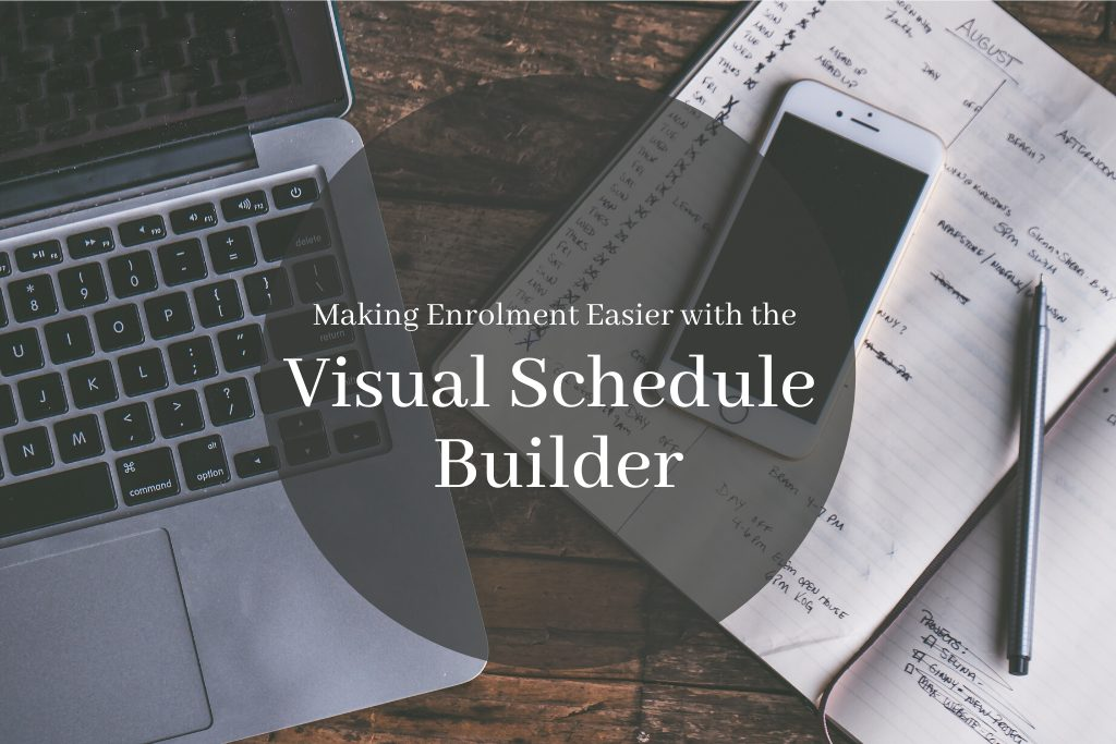 Making Enrolment Easier with the Visual Schedule Builder