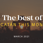 Yucatán Top 10 This Month – March 2021