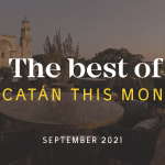 Yucatán Top 10 This Month: September, 2021