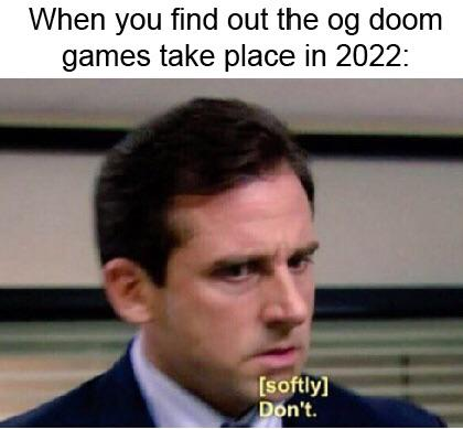 When you find out Doom games take place in 2022 - Don't.