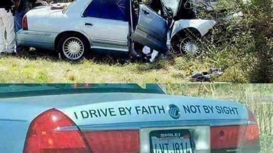 When you drive by faith and not by sight!