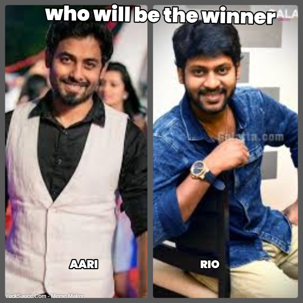 who will be the winner... RIO... AARI
