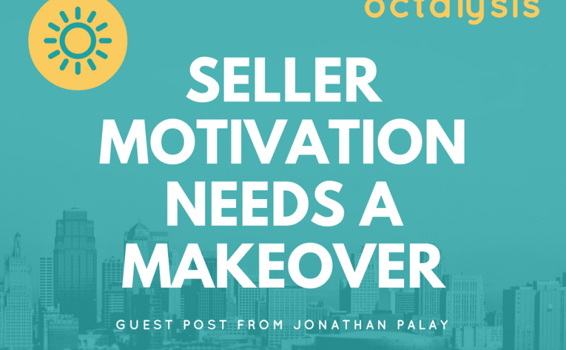 Why Seller Motivation Needs a Makeover