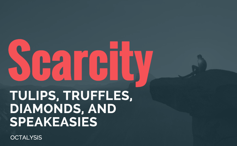 Tulips, Truffles, Diamonds, and Speakeasies: How to Get Scarcity Right (and How to Get it Wrong)