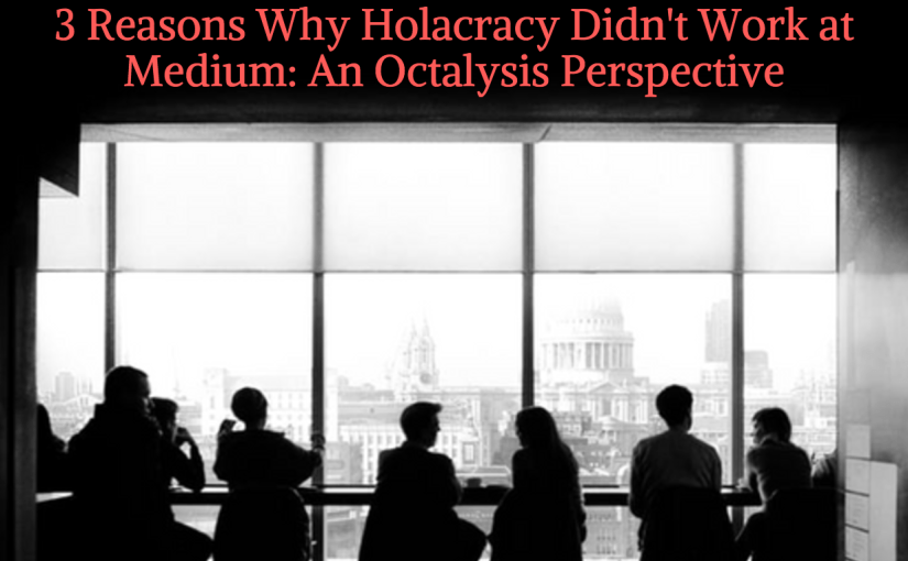 3 Reasons Holacracy Didn't Work for Medium: A Perspective from Octalysis Design