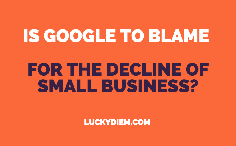 IS Google to Blame for the Decline of Small Business in America?