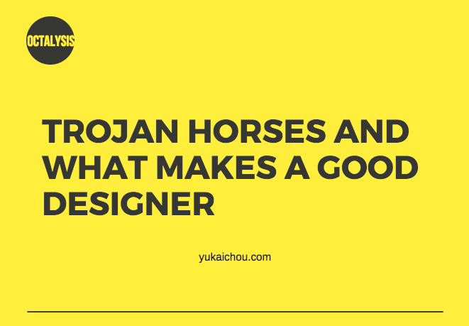 Trojan Horses and What Makes a Good Designer