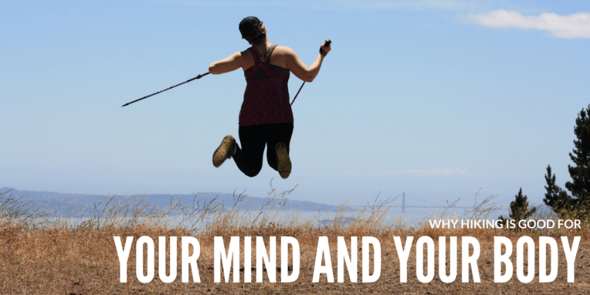Why Hiking is Good for Your Mind And Your Body