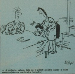 """Instead of dinner, daddy will tell heroic adventures from our middle age national history!"" (Uljanik Pula, broj. 107, 1987, back cover). A sarcastic comment on every growing nationalist hysteria."