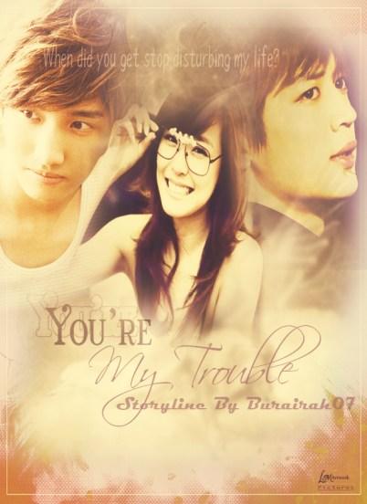 You are My trouble Req Burairah 07