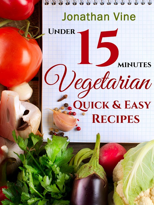 Vegetarian Quick & Easy - Under 15 Minutes by Jonathan Vine