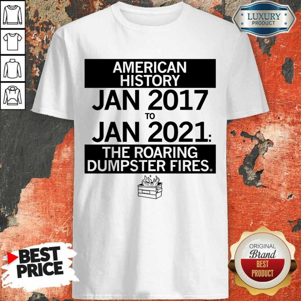 American History From January 2017 January 2021 The Roaring Dumpster Fires Shirt