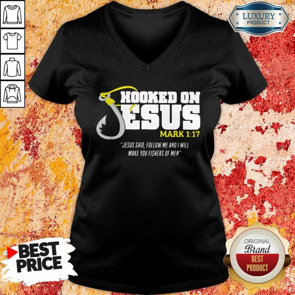 Hooked On Jesus Mark 117 Jesus Said Follow Me And I Will Make You Fishers Of Men V-neck