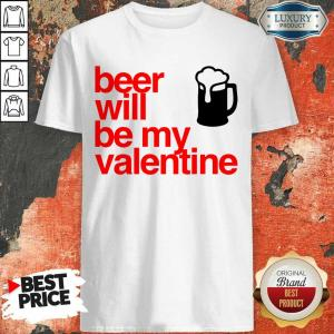 Keen Beer Will Be My Valentine 2021 Shirt