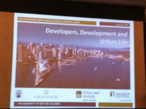 Title slide from: Developers, Development, and Urban Life, hosted by UBC Centre for Urban Economics and Real Estate, and Urban Land Institute, B.C. on June22, 2011